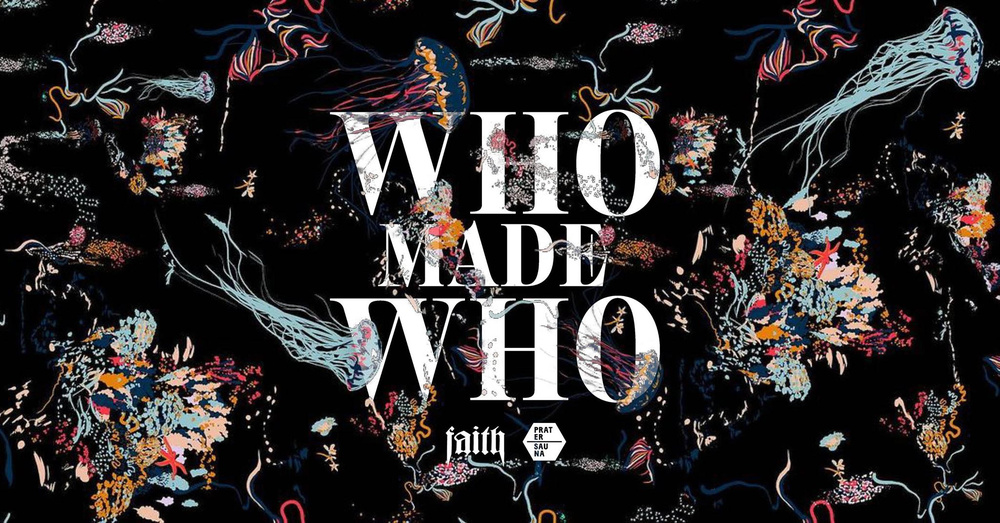 Faith presents WhoMadeWho am 05.10.2019 @ Pratersauna