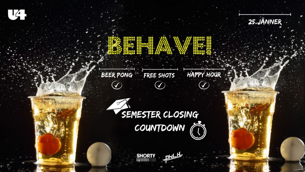 Behave! Semester Closing Countdown am 25.01.2020 @ U4