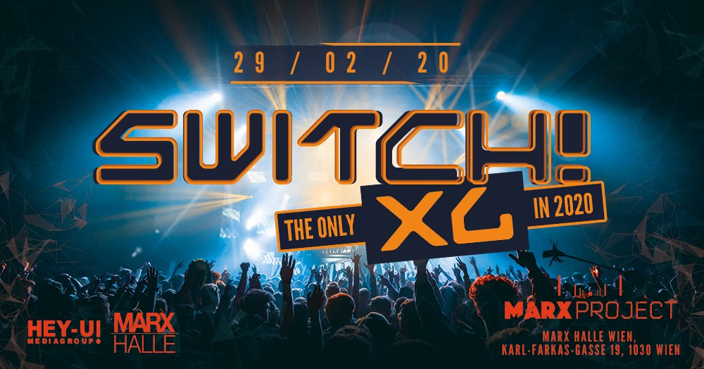 Switch! XL am 29.02.2020 @ Marx Halle